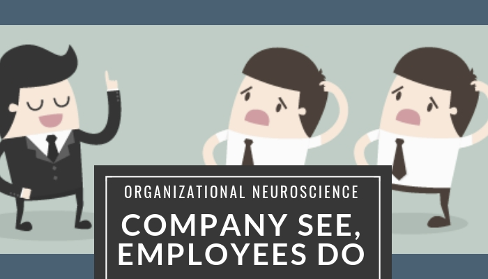Organizational Neuroscience – Company See, Employees Do