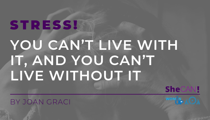 Stress: you can't live with it, and you can't live without it